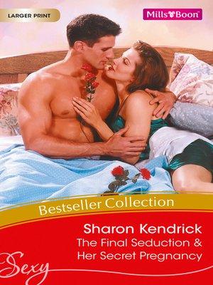 cover image of Sharon Kendrick Bestseller Collection 201102/The Final Seduction/Her Secret Pregnancy