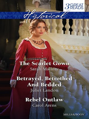 cover image of The Scarlet Gown/Betrayed, Betrothed and Bedded/Rebel Outlaw
