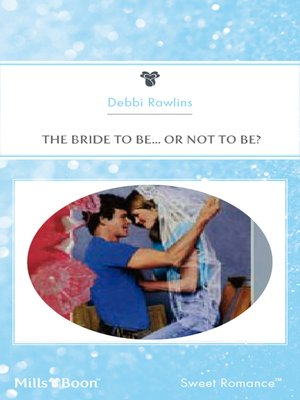 cover image of The Bride to Be... Or Not to Be?