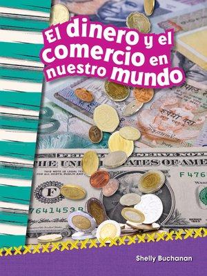 cover image of El dinero y el comercio en nuestro mundo