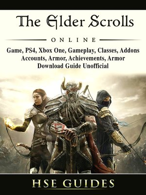 cover image of The Elder Scrolls Online, Game, PS4, Xbox One, Gameplay, Classes, Addons, Accounts, Armor, Achievements, Armor, Download Guide Unofficial