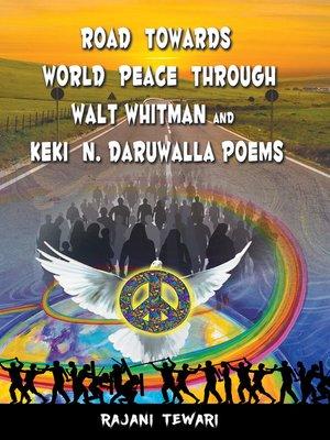 cover image of Road Towards World Peace Through Walt Whitman and Keki N. Daruwalla Poems