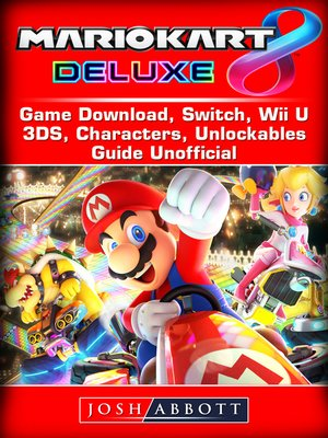 cover image of Mario Kart 8 Deluxe Game Download, Switch, Wii U, 3DS, Characters, Unlockables, Guide Unofficial