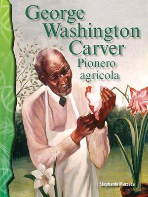 cover image of George Washington Carver: Pionero agrícola