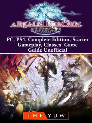 cover image of Final Fantasy XIV Online a Realm Reborn, PC, PS4, Complete Edition, Starter, Gameplay, Classes, Game Guide Unofficial