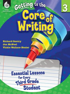 cover image of Getting to the Core of Writing: Essential Lessons for Every Third Grade Student