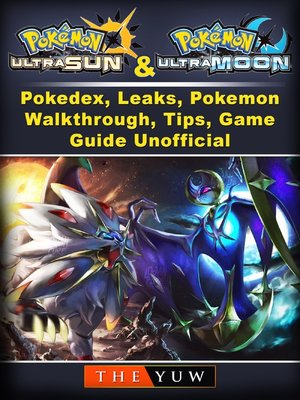 cover image of Pokemon Ultra Sun and Ultra Moon, Pokedex, Leaks, Pokemon, Walkthrough, Tips, Game Guide Unofficial