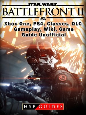 cover image of Star Wars Battlefront 2 Xbox One, PS4, Campaign, Gameplay, DLC, Game Guide Unofficial