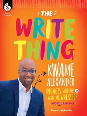 cover image of The Write Thing: Kwame Alexander Engages Students in Writing Workshop (And You Can Too!)