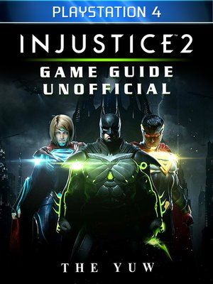 cover image of Injustice 2 Playstation 4 Game Guide Unofficial
