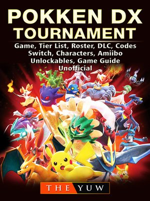 cover image of Pokken DX Tournament Game, Tier List, Roster, DLC, Codes, Switch, Characters, Amiibo, Unlockables, Game Guide Unofficial