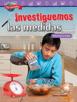 cover image of Tu mundo Investiguemos las medidas: Volumen y masa