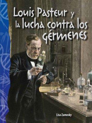 cover image of Louis Pasteur y la lucha contra los gérmenes