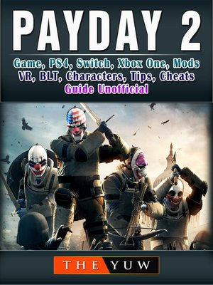 cover image of PayDay 2 Game, PS4, Switch, Xbox One, Mods, VR, BLT, Characters, Tips, Cheats, Guide Unofficial