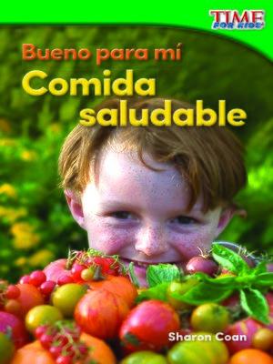 cover image of Bueno para mí: Comida saludable
