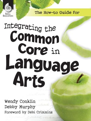 cover image of The How-to Guide for Integrating the Common Core in Language Arts