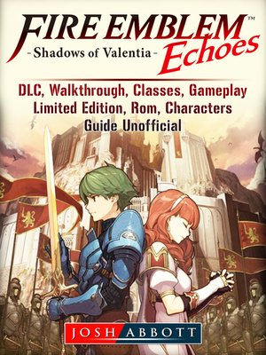 cover image of Fire Emblem Echoes Shadows of Valentia, DLC, Walkthrough, Classes, Gameplay, Limited Edition, Rom, Characters, Guide Unofficial