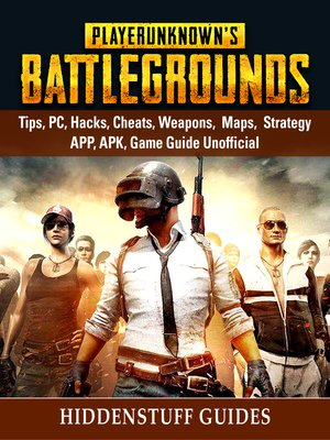 cover image of Player Unknowns Battlegrounds, Tips, PC, Hacks, Cheats, Weapons, Maps, Strategy, APP, APK, Game Guide Unofficial