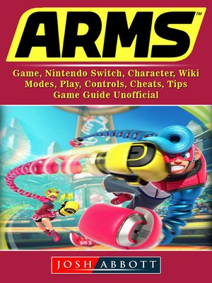 cover image of Arms Game, Nintendo Switch, Character, Wiki, Modes, Play, Controls, Cheats, Tips, Game Guide Unofficial