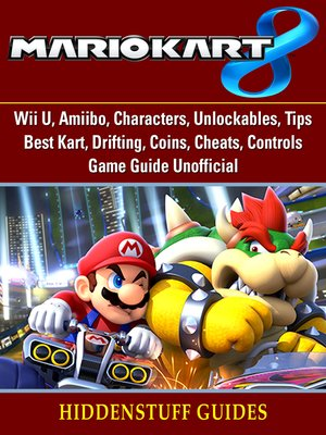 cover image of Mario Kart 8, Wii U, Amiibo, Characters, Unlockables, Tips, Best Kart, Drifting, Coins, Cheats, Controls, Game Guide Unofficial