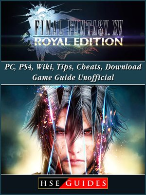 cover image of Final Fantasy XV Royal Edition, PC, PS4, Wiki, Tips, Cheats, Download Game Guide Unofficial