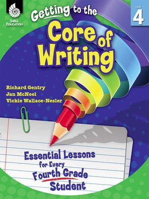 cover image of Getting to the Core of Writing: Essential Lessons for Every Fourth Grade Student