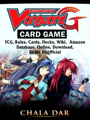 cover image of Cardfight Vanguard Card Game, TCG, Rules, Cards, Decks, Wiki, Amazon, Database, Online, Download, Guide Unofficial