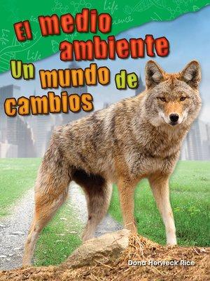 cover image of El medio ambiente: Un mundo de cambio