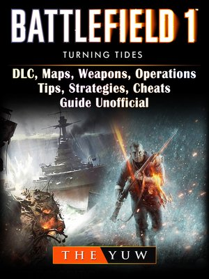 cover image of Battlefield 1 Turning Tides, DLC, Maps, Weapons, Operations, Tips, Strategies, Cheats, Guide Unofficial
