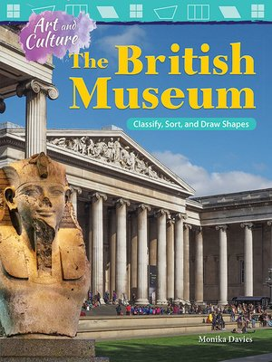 cover image of Art and Culture The British Museum: Classify, Sort, and Draw Shapes