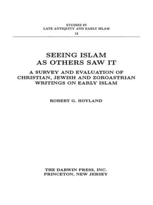 cover image of Seeing Islam as Others Saw It: A Survey and Evaluation of Christian, Jewish and Zoroastrian Writings on Early Islam