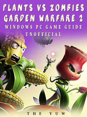 cover image of Plants Vs Zombies Garden Warfare 2 Windows PC Game Guide Unofficial