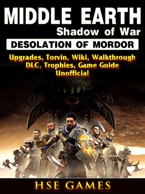 cover image of Middle Earth Shadow of War Desolation of Mordor, Upgrades, Torvin, Wiki, Walkthrough, DLC, Trophies, Game Guide Unofficial