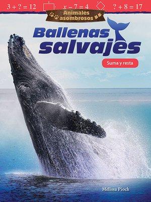 cover image of Animales asombrosos Ballenas Salvajes: Suma y resta