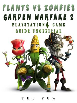 cover image of Plants Vs Zombies Garden Warfare 2 Playstation 4 Game Guide Unofficial
