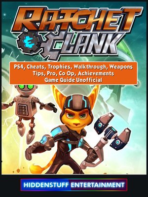 cover image of Rachet & Clank, PS4, Cheats, Trophies, Walkthrough, Weapons, Tips, Pro, Co Op, Achievements, Game Guide Unofficial