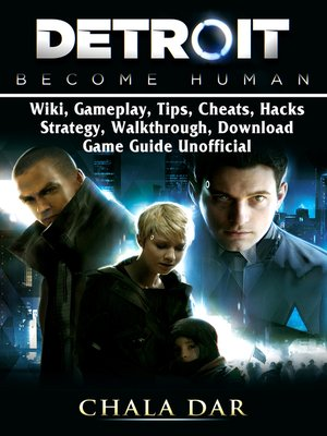 cover image of Detroit Become Human, Wiki, Gameplay, Tips, Cheats, Hacks, Strategy, Walkthrough, Download, Game Guide Unofficial