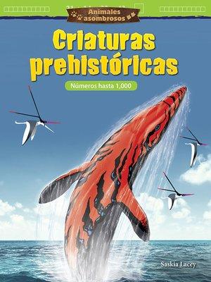 cover image of Animales asombrosos Criaturas prehistóricas: Números hasta 1,000