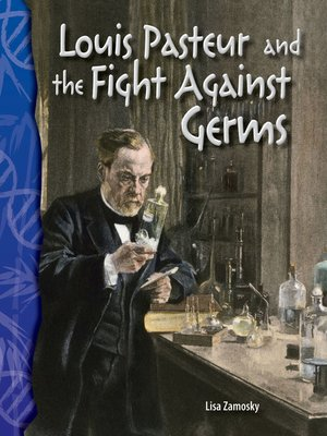 cover image of Louis Pasteur and the Fight Against Germs