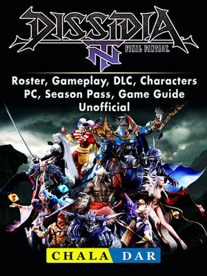 cover image of Dissidia Final Fantasy NT, Roster, Gameplay, DLC, Characters, PC, Season Pass, Game Guide Unofficial