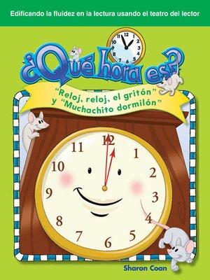 """cover image of ¿Qué hora es? """"Reloj, reloj, el gritón"""" y """"Muchachito dormilón"""""""