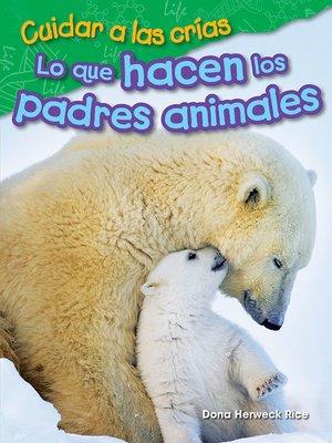 cover image of Cuidar a las crías: Lo que hacen los padres animales