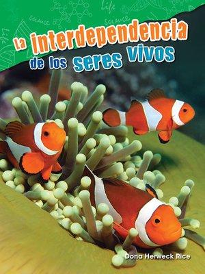 cover image of La interdependencia de los seres vivos