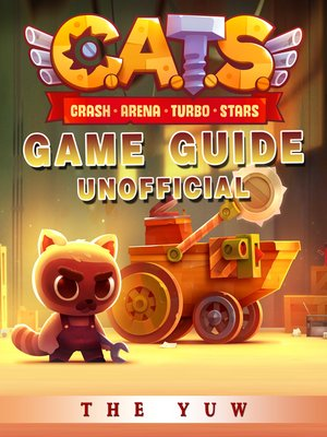 cover image of Cats Crash Arena Turbo Stars Game Guide Unofficial
