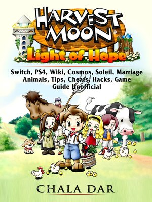 cover image of Harvest Moon Light of Hope, Switch, PS4, Wiki, Cosmos, Soleil, Marriage, Animals, Tips, Cheats, Hacks, Game Guide Unofficial