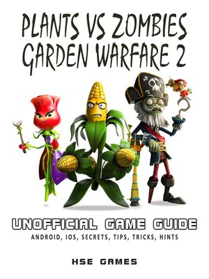 cover image of Plants Vs Zombies Garden Warfare 2 Unofficial Game Guide