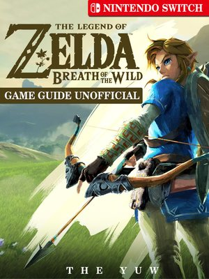 cover image of The Legend of Zelda Breath of The Wild Nintendo Switch Game Guide Unofficial