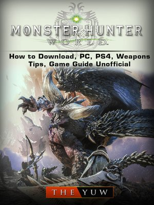 cover image of Monster Hunter World How to Download, PC, PS4, Weapons, Tips, Game Guide Unofficial