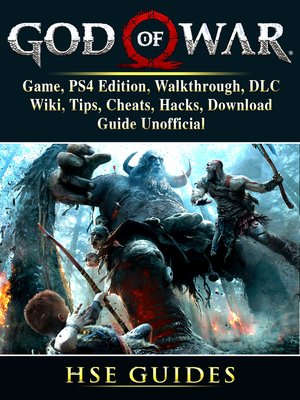 cover image of God of War 4 Game, PS4 Edition, Walkthrough, DLC, Wiki, Tips, Cheats, Hacks, Download, Guide Unofficial
