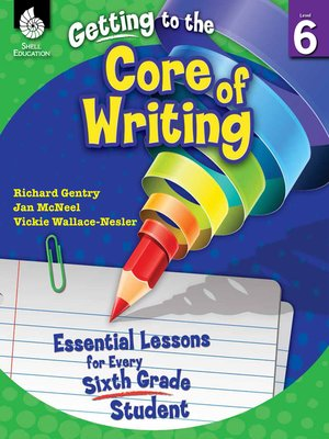 cover image of Getting to the Core of Writing: Essential Lessons for Every Sixth Grade Student